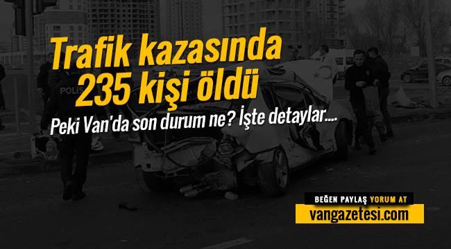 Trafik kazasında 235 kişi öldü - Van'da ise...