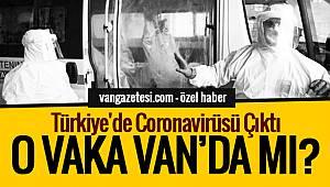 Türkiye'de Coronavirüsü Çıktı - O Vaka Van'da mı? - Van haber