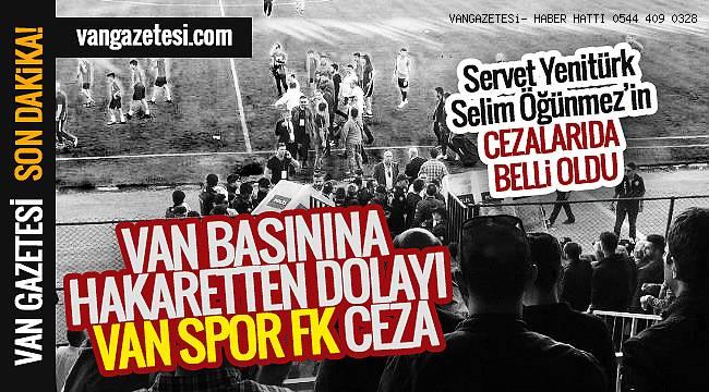 VAN BASININA HAKARETTEN DOLAYI VAN SPOR FK CEZA - Vanhaber