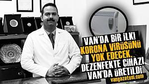 VAN'DA BİR İLK! KORONA VİRÜSÜNÜ YOK EDECEK DEZENFEKTE CİHAZI VAN'DA ÜRETİLDİ- Vanhaber