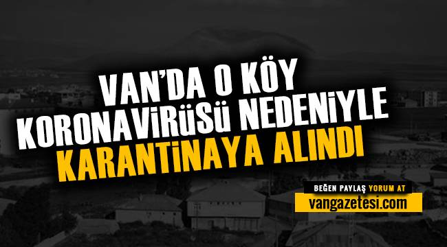 VAN'DA O KÖY KARANTİNAYA ALINDI -KORONAVİRÜS