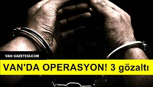 Van'da Operasyon! 3 Gözaltı