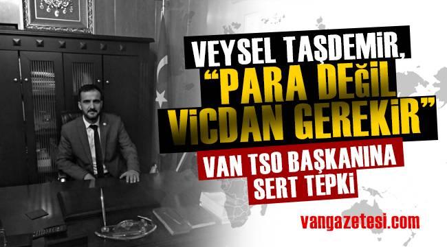 """Van haber – Veysel Taşdemir VAN TSO Başkanına sert tepki """" PARA DEĞİL, VİCDAN GEREKİR"""""""