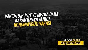 VANHABER - VAN'DA BİR İLÇE VE MEZRA DAHA KARANTİNAYA ALINDI - KORONAVİRÜS VAKASI