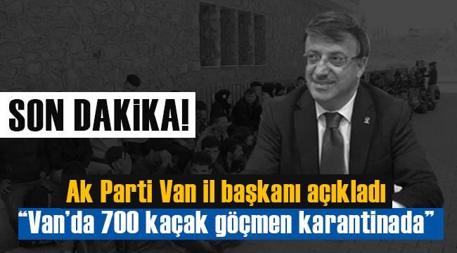 """Ak Parti Van il başkanı açıkladı """"Van'da 700 kaçak göçmen karantinada"""""""