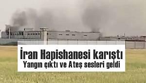 İran Hapishanesi karıştı – Yangın çıktı ve Ateş sesleri geldi