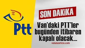 Son dakika! Van'daki PTT'ler bugünden itibaren kapalı mı olacak?