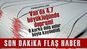 Van'da 4.7 büyüklüğünde deprem! O korku dolu anlar böyle kaydedildi - Van haber