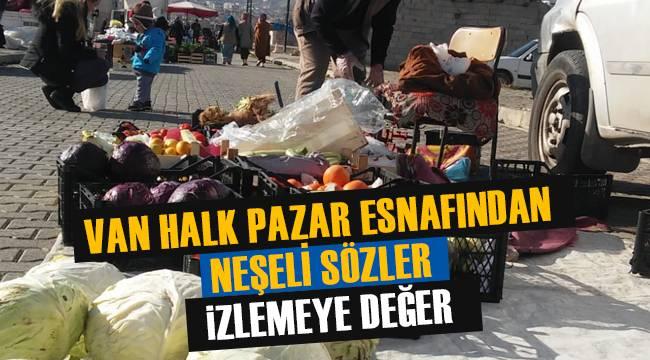 VAN HALK PAZAR ESNAFINDAN NEŞELİ SÖZLER - İZLEMEYE DEĞER