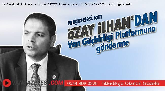 Özay İlhan'dan Van Güçbirliği Platformuna gönderme
