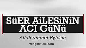Son dakika! Süer Ailesinin Acı Günü - Allah Rahmet Eylesin