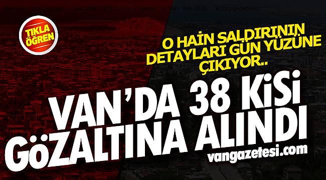 Son dakika! Van'da 38 kişi gözaltına alındı
