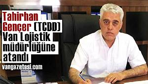 Tahirhan Gençer (TCDD) Van Lojistik müdürlüğüne atandı