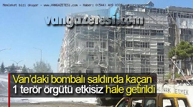 Son dakika - Van'daki bombalı saldırıda kaçan 1 PKK/KCK terör örgütü etkisiz hale getirildi