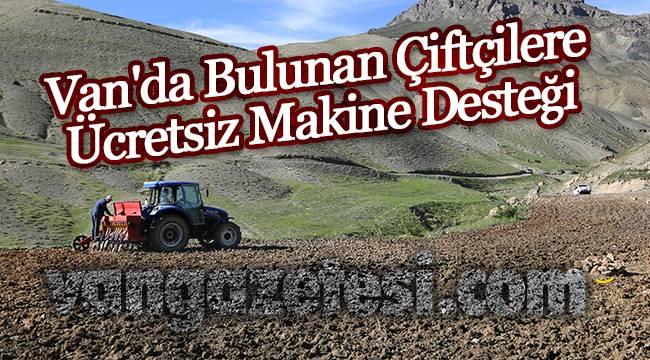 Van'da Bulunan Çiftçilere Ücretsiz Makine Desteği