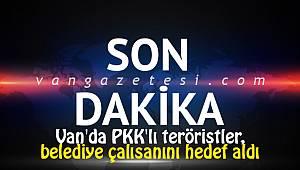 Van'da PKK'lı teröristler belediye çalışanlarını hedef aldı - O detaylar....