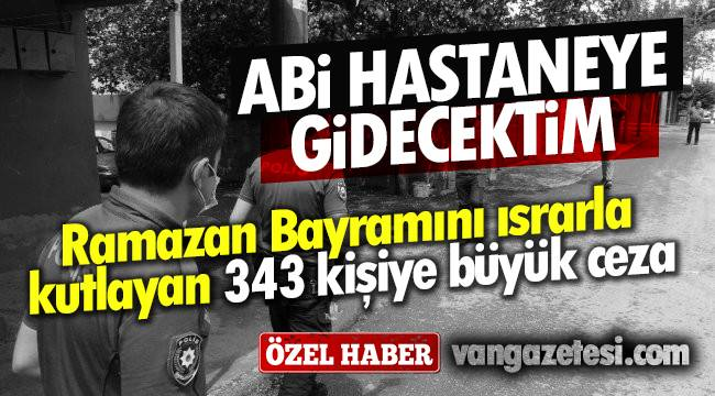 Van'da Ramazan Bayramını ısrarla kutlayan 343 kişiye büyük ceza