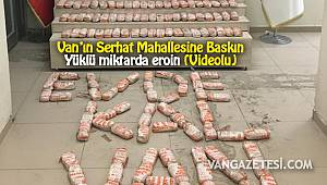 Van'ın Serhat Mahallesine Baskın – Yüklü miktarda eroin (Videolu)