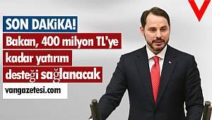 Bakan Açıkladı! 400 milyon TL'ye kadar yatırım desteği sağlayacak
