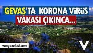 GEVAŞ'TA KARANTİNA UYGULAMASI - Vaka çıktı