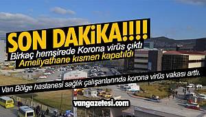 Van Bölge hastanesinde sağlık çalışanlarında covid-19 çıktı - Ameliyathane kısmen kapatıldı
