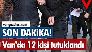 Van'da 12 kişi tutuklandı - Subay, Öğretmen, Sağlık çalışanı ve siviller...