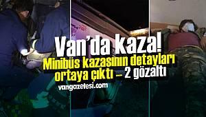 Van'da kaza! Minibüs kazasının detayları ortaya çıktı – 2 gözaltı