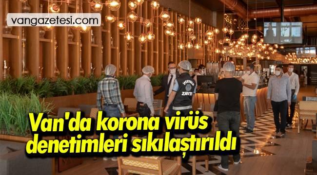 Van'da korona virüs denetimleri sıkılaştırıldı