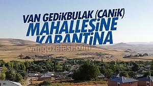 Van Gedikbulak (Canik) mahallesine karantina - Van haber - Son dakika van