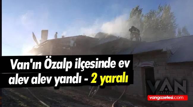 Van'ın Özalp ilçesinde ev alev alev yandı - 2 yaralı