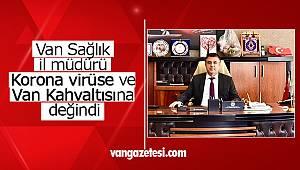 Van Sağlık il müdürü Korona virüse ve Van Kahvaltısına değindi