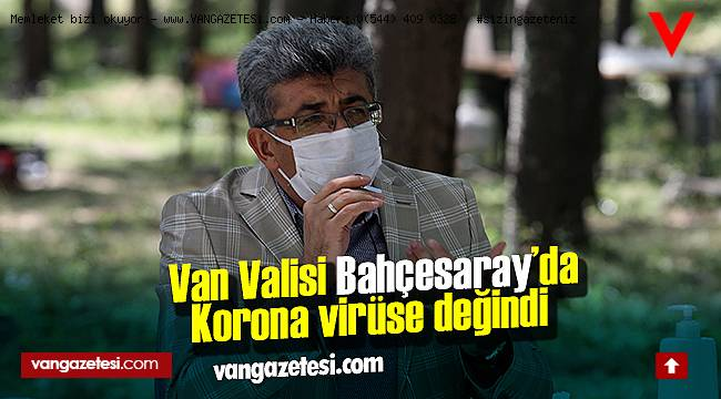 Van Valisi Bahçesaray'da Korona virüse değindi