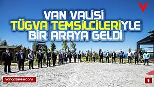 Van Valisi TÜGVA temsilcileriyle bir araya geldi -