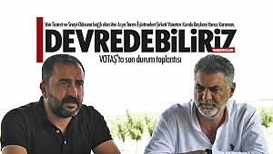 VOTAŞ'ta son durum toplantısı - Yavuz Kahraman, Devredebiliriz