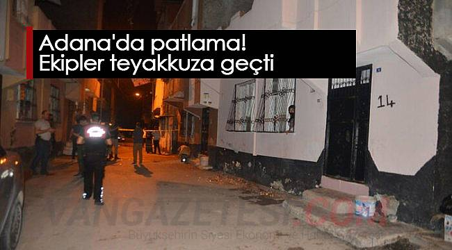 Adana'da patlama! Ekipler teyakkuza geçti