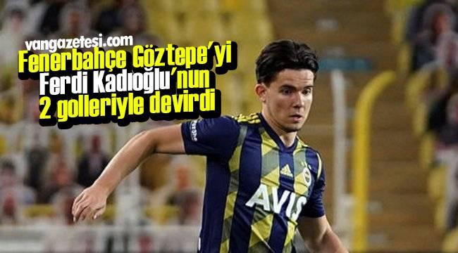 Fenerbahçe Göztepe'yi Ferdi Kadıoğlu'nun 2 golleriyle devirdi– Maçın detayları