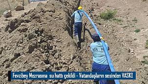 Fevzibey Mezrasına su hattı çekildi - Vatandaşların sesinden VASKİ