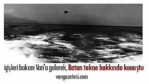 İçişleri bakanı Van'a gelerek, Batan tekne hakkında konuştu