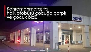 Kahramanmaraş'ta halk otobüsü çocuğa çarptı ve çocuk öldü