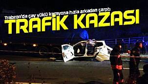Trabzon'da çay yüklü kamyona hızla arkadan çarptı