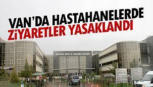 Van'da hastanelerde ziyaretler yasaklandı