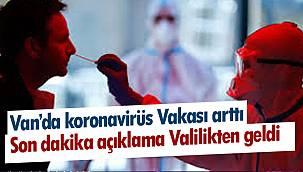 Van'da koronavirüs Vakası arttı – Son dakika açıklama Valilikten geldi