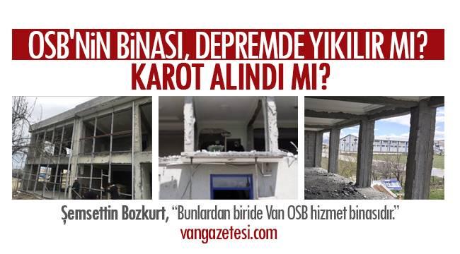 Van OSB'nin binası depremde yıkılır mı? Karot alındı mı?