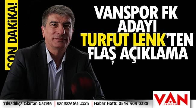 Son dakika Van haber ! Vanspor FK Adayı Turfut Lenk'ten flaş açıklama!