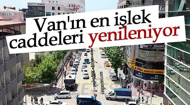 Van'ın en işlek caddeleri yenileniyor