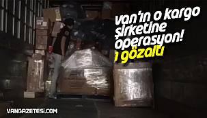 Van'ın o kargo şirketine operasyon! 1 gözaltı