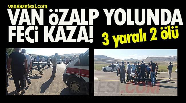 Van Özalp yolunda kaza! 3 yaralı 2 ölü