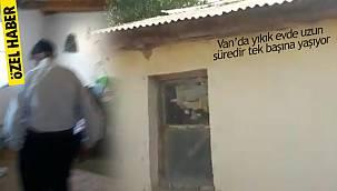 Vatandaşın sesine kulak verin - Van'da yıkık evde uzun süredir tek başına yaşıyor