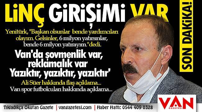 Servet Yenitürk,'Van'da şovmenlik var, reklamcılık var - Yazıktır, yazıktır, yazıktır' - VİDEOLU