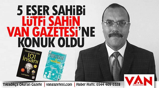 5 eser sahibi Lütfi Şahin Van Gazetesine konuk oldu